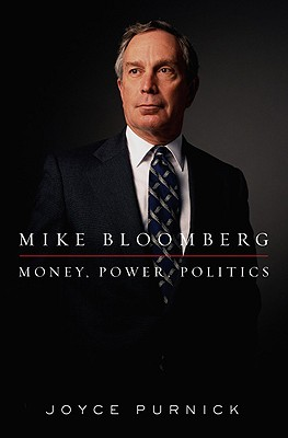 Mike Bloomberg: Money, Power, Politics, Purnick, Joyce