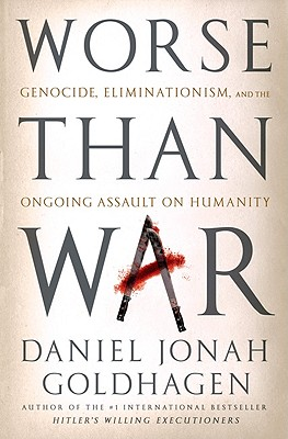 Image for Worse Than War: Genocide, Eliminationism, and the Ongoing Assault on Humanity