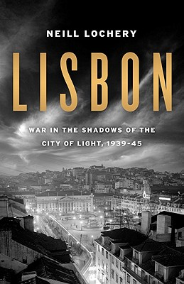 Image for Lisbon - War in the Shadows of the City of Light 1939-1945