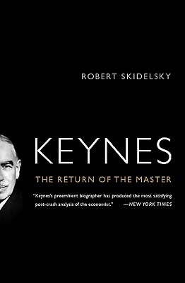 Keynes: The Return of the Master, Skidelsky, Robert