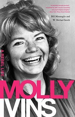 Molly Ivins: A Rebel Life, Bill Minutaglio, W. Michael Smith