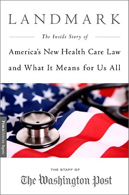 Image for Landmark: The Inside Story of America's New Health-Care Law—The Affordable Care Act—and What It Means for Us All (Publicaffairs Reports)