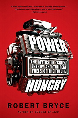 Image for Power Hungry: The Myths of ''Green'' Energy and the Real Fuels of the Future