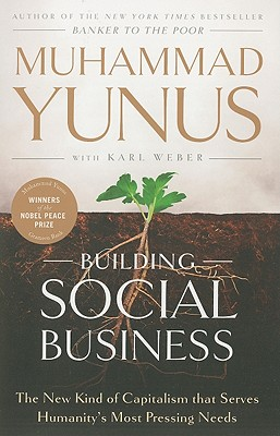 Image for Building Social Business: The New Kind of Capitalism that Serves Humanity's Most Pressing Needs