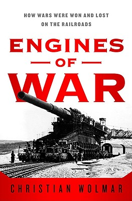 Image for Engines of War: How Wars Were Won & Lost on the Railways