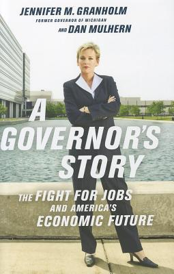 Image for A Governor's Story: The Fight for Jobs and America's Economic Future