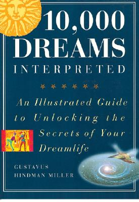 "Image for ""10,000 Dreams Interpreted: An Illustrated Guide to Unlocking the Secrets of Your Dreamlife"""