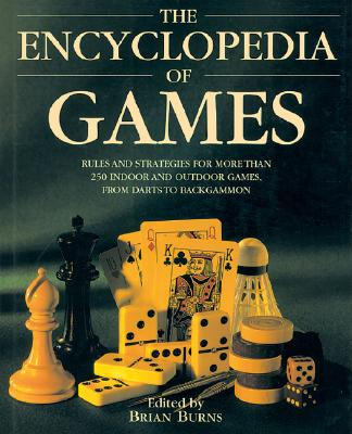 Image for The Encyclopedia of Games: Rules and Strategies for More than 250 Indoor and Outdoor Games, from Darts to Backgammon