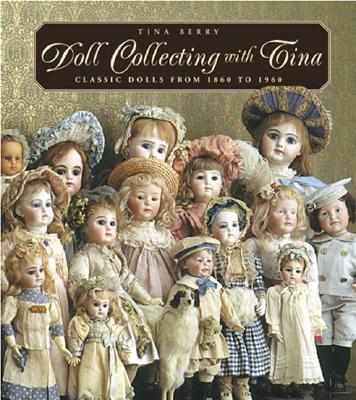 Image for DOLL COLLECTING WITH TINA CLASSIC DOLLS FROM 1860 TO 1960