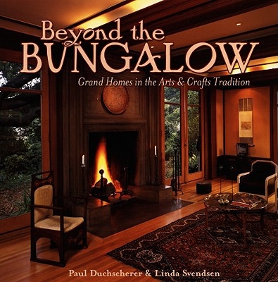 Image for Beyond the Bungalow: Grand Homes in the Arts & Crafts Tradition