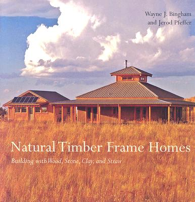 Natural Timber Frame Homes: Building with Wood, Stone, Clay, and Straw, Bingham, Wayne J.; Pfeffer, Jerod