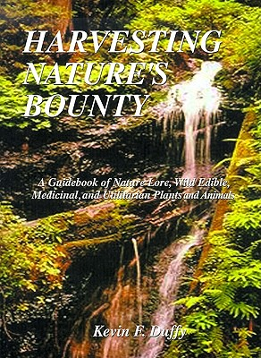 Image for Harvesting Nature's Bounty : A Guidebook of Nature Lore, Wild Edible, Medicinal, and Utilitarian Plants and Animals