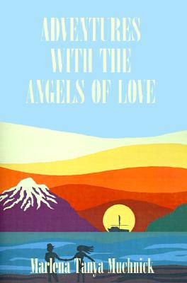 Adventures with the Angels of Love, MARLENA T. MUCHNICK