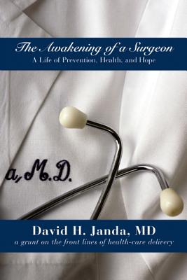 The Awakening of a Surgeon: A Life of Prevention, Health, and Hope, Janda, David H