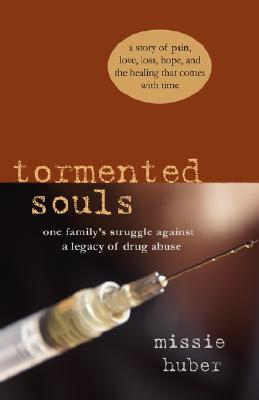 Tormented Souls: One Family's Struggle Against a Legacy of Drug Abuse, Huber, Missie