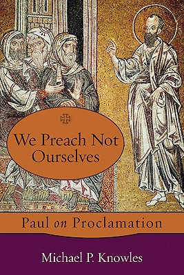 We Preach Not Ourselves: Paul on Proclamation