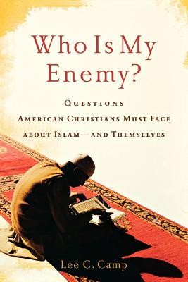 Image for Who Is My Enemy?: Questions American Christians Must Face about Islam--and Themselves