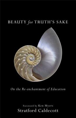Image for Beauty for Truth's Sake: On the Re-enchantment of Education