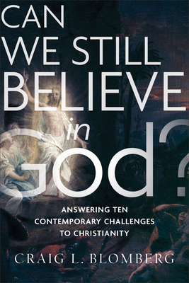 Image for Can We Still Believe in God?: Answering Ten Contemporary Challenges to Christianity