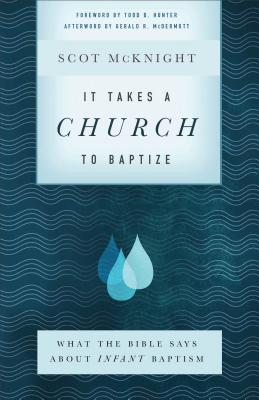 Image for It Takes a Church to Baptize: What the Bible Says about Infant Baptism