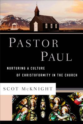 Image for Pastor Paul: Nurturing a Culture of Christoformity in the Church (Theological Explorations for the Church Catholic)