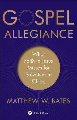 Image for Gospel Allegiance: What Faith in Jesus Misses for Salvation in Christ