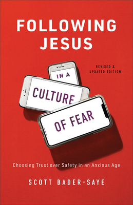Image for Following Jesus in a Culture of Fear: Choosing Trust over Safety in an Anxious Age