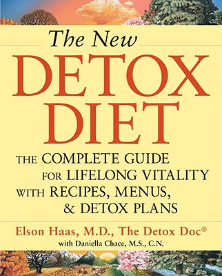New Detox Diet : The Complete Guide for Lifelong Vitality With Recipes, Menus, and Detox Plans, ELSON M. HAAS, DANIELLA CHACE