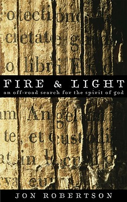 Fire & Light: An Off-road Search for the Spirit of God, Robertson, Jon
