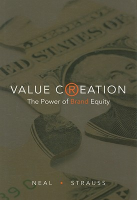 Value Creation: The Power of Brand Equity, Strauss, Ron; Neal, William