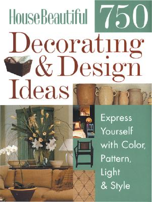 Image for House Beautiful 750 Decorating & Design Ideas: Express Yourself with Color, Pattern, Light & Style