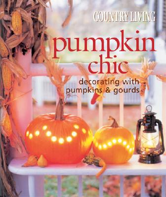Image for Country Living Pumpkin Chic: Decorating with Pumpkins & Gourds