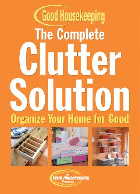 Image for The Complete Clutter Solution: Organize Your Home for Good (Good Housekeeping)