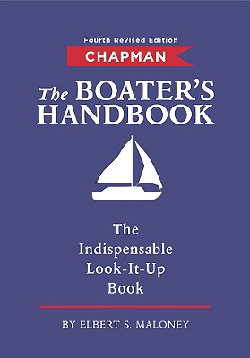 Chapman The Boater's Handbook: The Indispensable Look-It-Up Book (Chapman Nautical Guide), Elbert S. Maloney