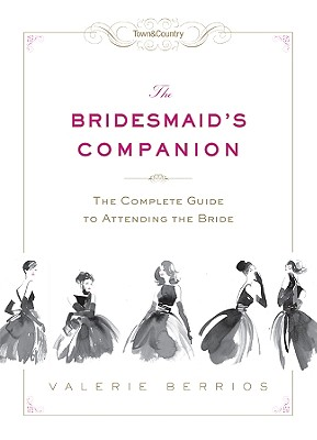 Image for Town & Country The Bridesmaid's Companion: The Complete Guide to Attending the Bride