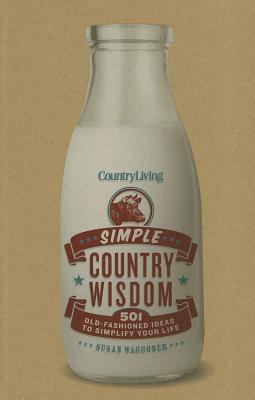 "Country Living Simple Country Wisdom: 501 Old-Fashioned Ideas to Simplify Your Life, ""Waggoner, Susan"""