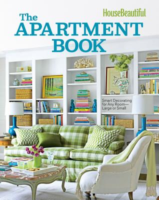 Image for House Beautiful The Apartment Book: Smart Decorating for Any Room - Large or Small (House Beautiful Series)