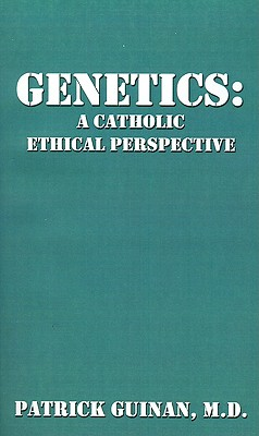 Genetics: A Catholic Ethical Perspective, Guinan, Patrick