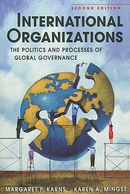International Organizations: The Politics and Processes of Global Governance, Margaret P. Karns; Karen A. Mingst