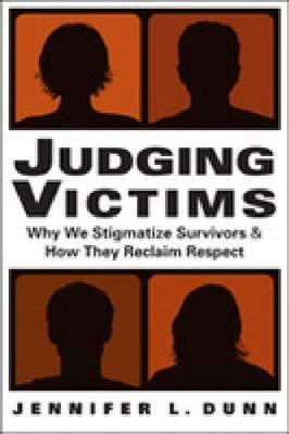 Image for Judging Victims: Why We Stigmatize Survivors, and How They Reclaim Respect (Social Problems, Social Constructions)