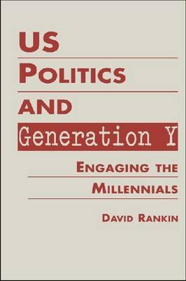 US Politics and Generation Y Engaging the Millennials