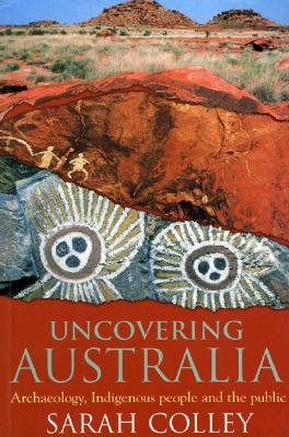 Image for Uncovering Australia: Archaeology, Indigenous People and the Public