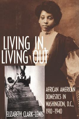 Image for Living In, Living Out: African American Domestics in Washington, D.C., 1910-1940