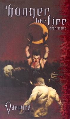 Vampire A Hunger Like Fire (1) (Vampire the Requiem), Stolze, Greg