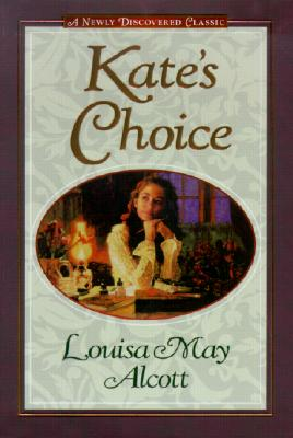 Kate's Choice: What Love Can Do ; Gwen's Adventure in the Snow : Three Fire-Side Stories to Warm the Heart, LOUISA MAY ALCOTT, STEPHEN W. HINES