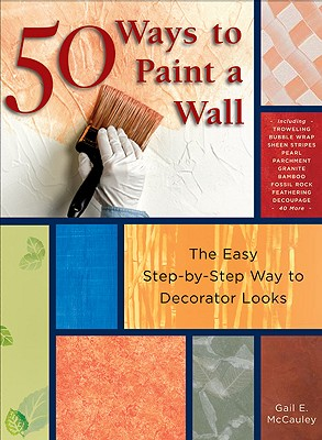 Image for 50 Ways to Paint a Wall: Easy Techniques, Decorative Finishes, and New Looks