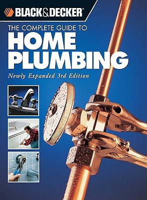 Image for The Black & Decker Complete Guide to Home Plumbing: Newly Expanded 3rd Edition