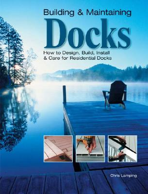 Image for Building & Maintaining Docks: How to Design, Build, Install & Care for Residential Docks