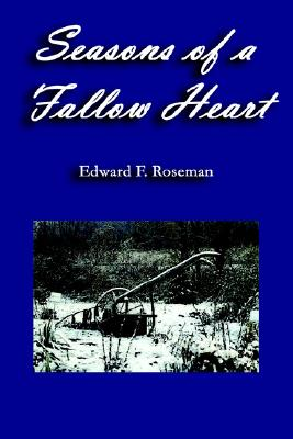 Seasons Of A Fallow Heart, Roseman, Edward F.