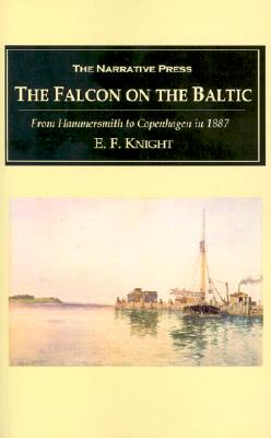 Image for The Falcon on the Baltic: A Coasting Voyage from Hammersmith to Copenhagen in a Three-Ton Yacht